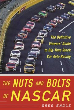 The Nuts and Bolts of NASCAR: The Definitive Viewers' Guide to Big-Time Stock Car Auto Racing - Engle, Greg