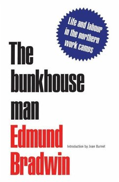 The Bunkhouse Man: A Study of Work and Pay in the Camps of Canada, 1903-1914 - Bradwin, Edmund W.; Burnet, Jean