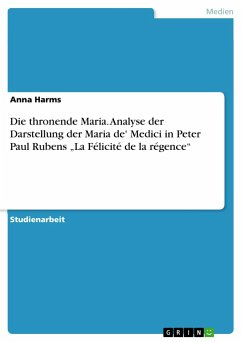 Die thronende Maria. Analyse der Darstellung der Maria de' Medici in Peter Paul Rubens