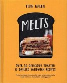 Melts: Over 50 Delicious Toasted and Grilled Sandwich Recipes for Breakfast, Lunch and Dinner