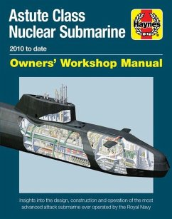 Astute Class Nuclear Submarine Owners' Workshop Manual: 2010 to Date - Insights Into the Design, Construction and Operation of the Most Advanced Attac - Gates, Jonathan