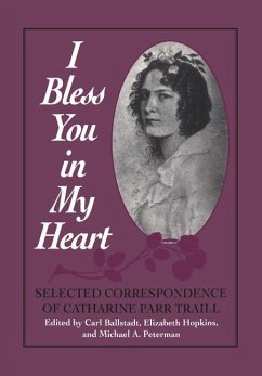 I Bless You in My Heart: Selected Correspondence of Catharine Parr Traill
