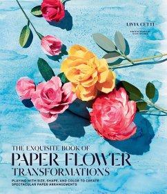 The Exquisite Book of Paper Flower Arrangements - Cetti, Livia