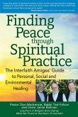 Finding Peace Through Spiritual Practice: The Interfaith Amigos' Guide to Personal, Social and Environmental Healing