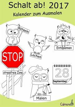 Schalt ab! 2017 - Kalender - Malbuch für Erwachsene   Planen, Termine verwalten, Lachen, Rätseln und Entspannen - Schwenecke, Dirk
