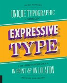 Expressive Type: Unique Typographic Design in Sketchbooks, in Print, and on Location Around the Globe