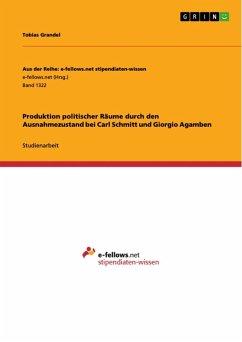 Produktion politischer Räume durch den Ausnahmezustand bei Carl Schmitt und Giorgio Agamben (eBook, ePUB) - Grandel, Tobias