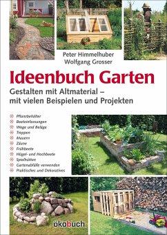 Ideenbuch Garten: Gestalten mit Altmaterial - Himmelhuber, Peter; Grosser, Wolfgang
