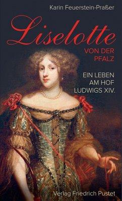 Liselotte von der Pfalz (eBook, ePUB) - Feuerstein-Praßer, Karin