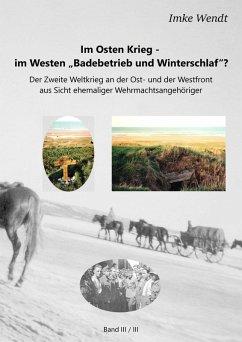 """Im Osten Krieg - im Westen """"Badebetrieb und Winterschlaf""""? Band 3/3 (eBook, ePUB)"""