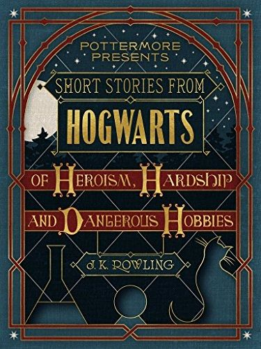 Short Stories from Hogwarts of Heroism, Hardship and Dangerous Hobbies (eBook, ePUB)