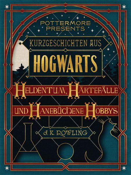 Kurzgeschichten aus Hogwarts: Heldentum, Härtefälle und hanebüchene Hobbys (eBook, ePUB) - Rowling, J.K.