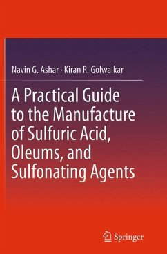 A Practical Guide to the Manufacture of Sulfuric Acid, Oleums, and Sulfonating Agents - Ashar, Navin G.; Golwalkar, Kiran R.
