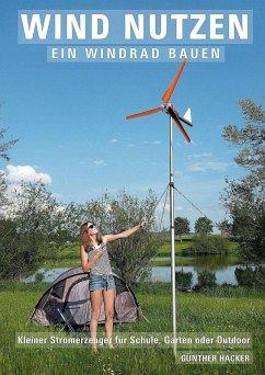 Wind nutzen - ein Windrad bauen (eBook, ePUB) - Hacker, Günther