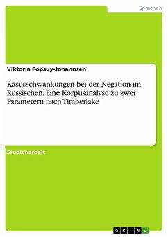 Kasusschwankungen bei der Negation im Russischen. Eine Korpusanalyse zu zwei Parametern nach Timberlake (eBook, ePUB)