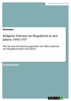 Religiöse Toleranz im Mogulreich in den Jahren 1556-1707