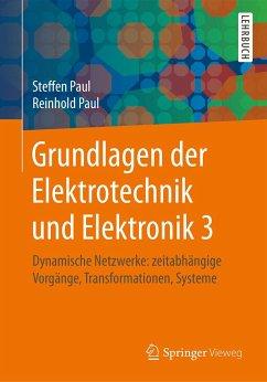 Grundlagen der Elektrotechnik und Elektronik 3 - Paul, Steffen; Paul, Reinhold