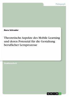 Theoretische Aspekte des Mobile Learning und deren Potenzial für die Gestaltung beruflicher Lernprozesse