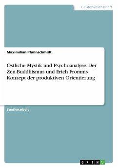 Östliche Mystik und Psychoanalyse. Der Zen-Buddhismus und Erich Fromms Konzept der produktiven Orientierung