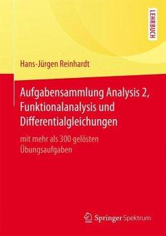 Aufgabensammlung Analysis 2, Funktionalanalysis und Differentialgleichungen - Reinhardt, Hans-Jürgen