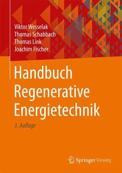 Handbuch Regenerative Energietechnik - Wesselak, Viktor;Schabbach, Thomas;Link, Thomas