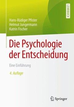 Die Psychologie der Entscheidung - Pfister, Hans-Rüdiger; Jungermann, Helmut; Fischer, Katrin