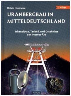 Uranbergbau in Mitteldeutschland - Hermann, Robin