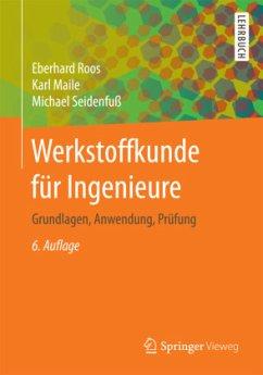Werkstoffkunde für Ingenieure - Roos, Eberhard; Maile, Karl; Seidenfuß, Michael
