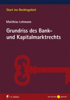 Grundriss des Bank- und Kapitalmarktrechts - Lehmann, Matthias