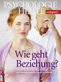 Psychologie heute Compact 46: Wie geht Beziehung?