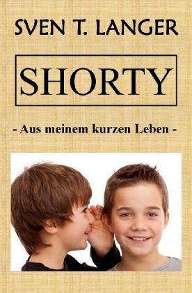 Shorty - Aus meinem kurzen Leben - Langer, Sven Thomas