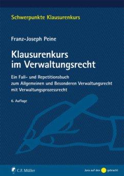 Klausurenkurs im Verwaltungsrecht - Peine, Franz-Joseph