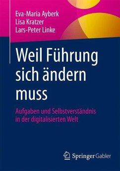 Weil Führung sich ändern muss - Ayberk, Eva-Maria; Kratzer, Lisa; Linke, Lars-Peter