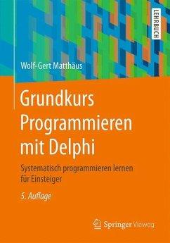 Grundkurs Programmieren mit Delphi - Matthäus, Wolf-Gert
