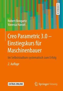 Creo Parametric 3.0 - Einstiegskurs für Maschinenbauer - Bongartz, Robert; Hansel, Vanessa