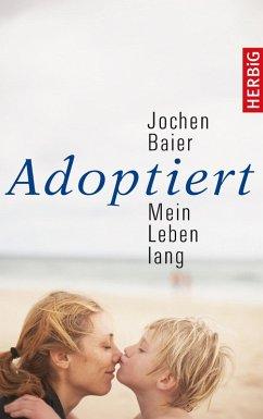Adoptiert - mein Leben lang (eBook, ePUB) - Baier, Jochen