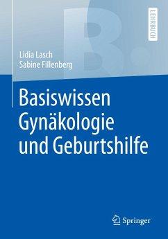 Basiswissen Gynäkologie und Geburtshilfe - Lasch, Lidia; Fillenberg, Sabine