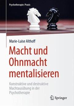 Macht und Ohnmacht mentalisieren - Althoff, Marie-Luise