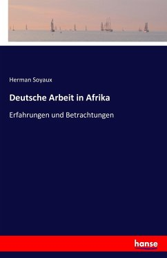 deutsche arbeit in afrika von herman soyaux buch. Black Bedroom Furniture Sets. Home Design Ideas