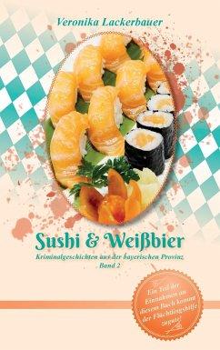 Sushi & Weißbier - Lackerbauer, Veronika