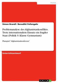 Problemanalyse des Afghanistankonflikts. Trotz internationalem Einsatz ein fragiler Staat (Politik 9. Klasse Gymnasium)