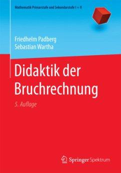 Didaktik der Bruchrechnung - Padberg, Friedhelm; Wartha, Sebastian