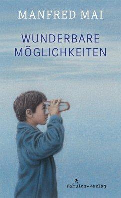 Wunderbare Möglichkeiten (eBook, ePUB) - Mai, Manfred