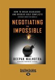 Negotiating the Impossible: How to Break Deadlocks and Resolve Ugly Conflicts (Without Money or Muscle) (Large Print 16pt)