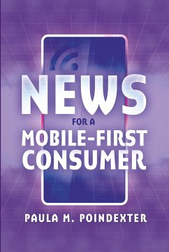 News for a Mobile-First Consumer - Poindexter, Paula M.