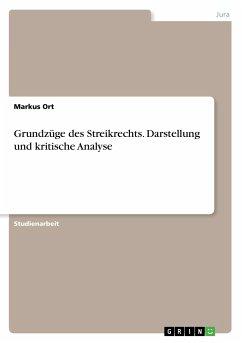 Grundzüge des Streikrechts. Darstellung und kritische Analyse - Ort, Markus