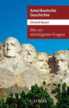 Die 101 wichtigsten Fragen - Amerikanische Geschichte (eBook, ePUB) - Mauch, Christof