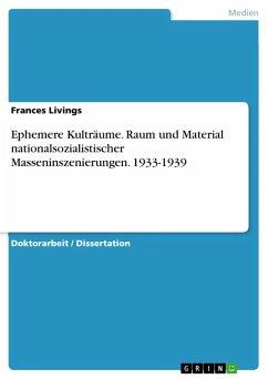 Ephemere Kulträume. Raum und Material nationalsozialistischer Masseninszenierungen. 1933-1939 (eBook, PDF)
