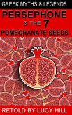 Persephone and The Seven Pomegranate Seeds (GREEK MYTHS AND LEGENDS, #1) (eBook, ePUB)