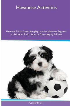 Havanese (Bichon Havanais) Activities Havanese Tricks, Games & Agility. Includes: Havanese Beginner to Advanced Tricks, Series of Games, Agility and M - Poole, Connor